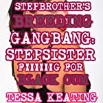 Stepbrother's Breeding Gangbang: Stepsister Fucking For Black Cum (Taboo Group Sex Erotica) | Tessa Keating