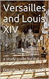img - for Versailles and Louis XIV: a study guide for the television series book / textbook / text book