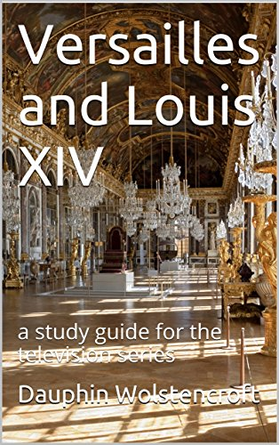 versailles-and-louis-xiv-a-study-guide-for-the-television-series