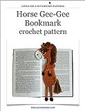 Horse Gee-Gee bookmark Crochet Pattern Amigurumi toy (LittleOwlsHut) (Crochet bookmark Book 7)