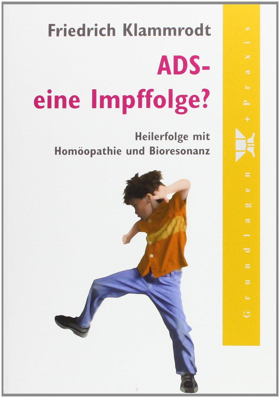ADS - eine Impffolge?: Heilerfolge mit Homöpathie und Bioresonanz