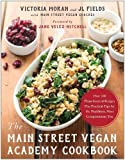 img - for The Main Street Vegan Academy Cookbook: Over 100 Plant-Sourced Recipes Plus Practical Tips for the Healthiest, Most Compassionate You book / textbook / text book