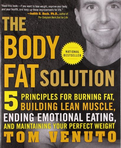 Fat Solution (The Body Fat Solution: Five Principles for Burning Fat, Building Lean Muscle, Ending Emotional Eating, and Maintaining Your Perfect Weight)