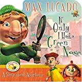 If Only I Had a Green Nose, Max Lucado, 1400304164