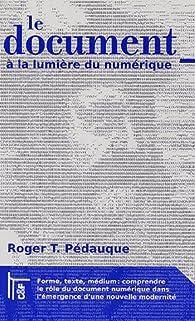 Le document à la lumière du numérique par Roger T. Pédauque