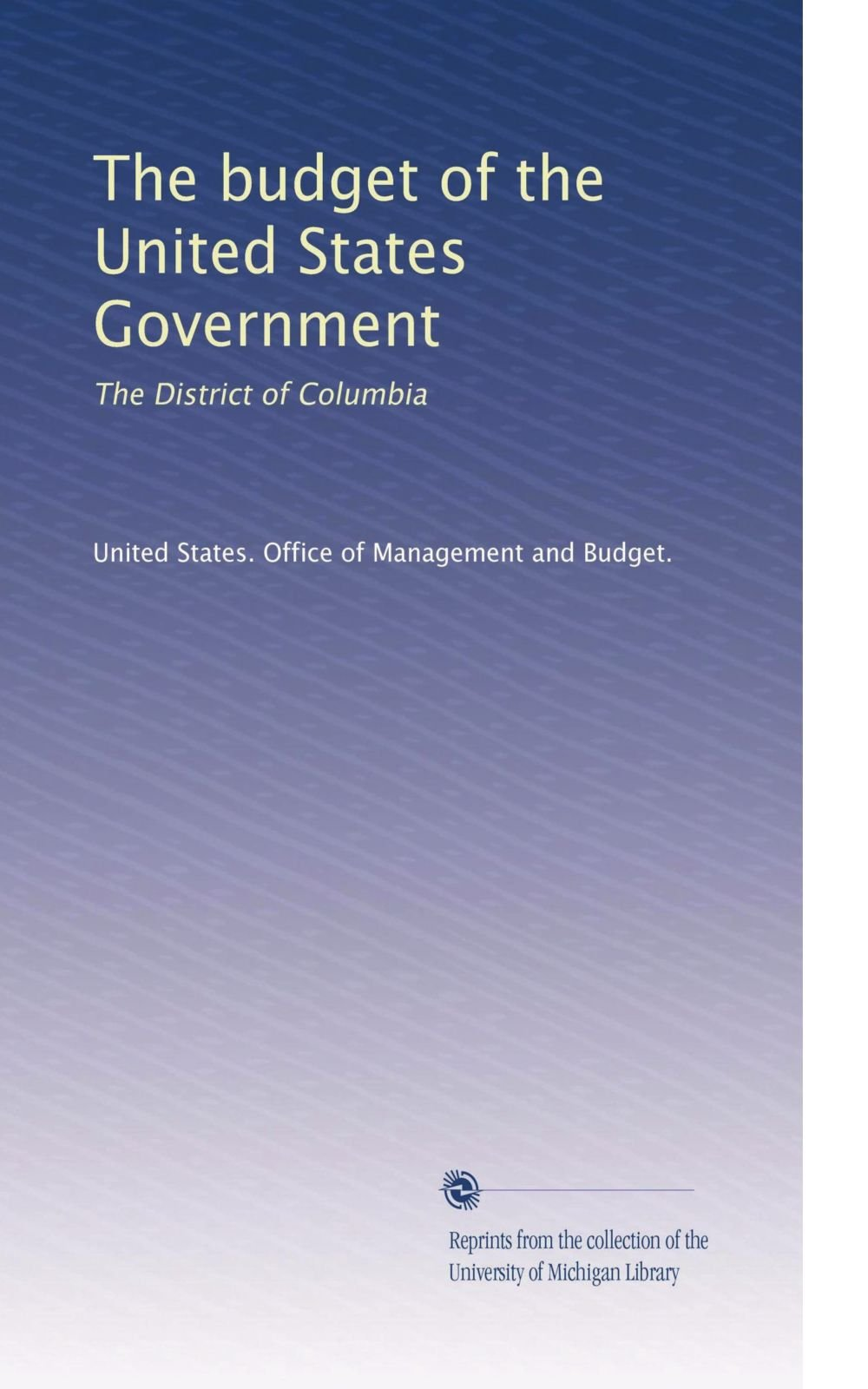 Read Online The budget of the United States Government: The District of Columbia (Volume 8) pdf epub