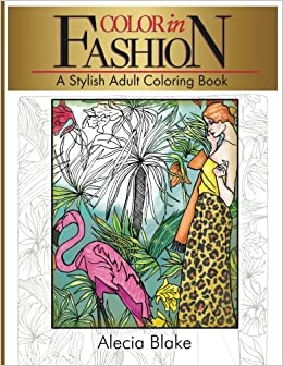 Amazon Color In Fashion A Stylish Adult Coloring Book 9780998261003 Alecia Blake Books