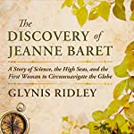 The Discovery of Jeanne Baret: A Story of Science, the High Seas, and the First Woman to Circumnavigate the Globe | Glynis Ridley