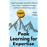 Peak Learning for Expertise: Rapid Knowledge Acquisition Skills to Learn Faster, Comprehend Deeper, and Reach a World-Class L
