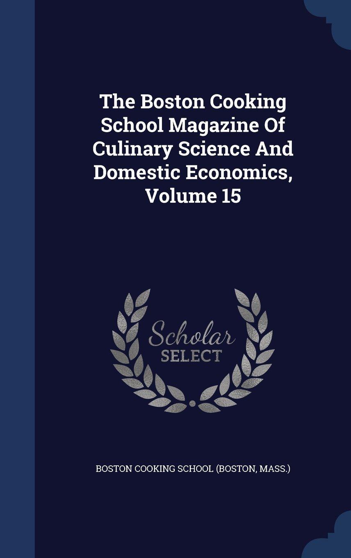 The Boston Cooking School Magazine of Culinary Science and Domestic Economics, Volume 15 PDF