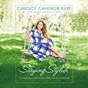 Staying Stylish: Cultivating a Confident Look, Style, and Attitude Audiobook by Candace Cameron Bure Narrated by Candace Cameron Bure