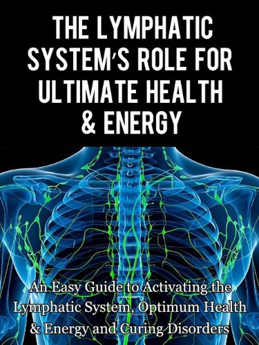 - The Lymphatic's System Role for Ultimate Health and Energy: An Easy Guide to Activating the Lymphatic System, Optimum Health & Energy and Curing Disorders