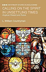 Calling on the Spirit in Unsettling Times: Anglican Present and Future (Canterbury Studies in Anglicanism)