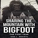 Sharing the Mountain with Bigfoot: The First Year: Bigfoot Series Audiobook by Jada L. Roberts Narrated by Tiffany Marz