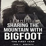 Sharing the Mountain with Bigfoot: The First Year: Bigfoot Series