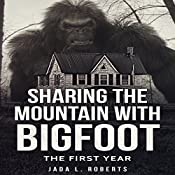 Sharing the Mountain with Bigfoot: The First Year: Bigfoot Series | Jada L. Roberts