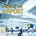 A Week at the Airport: A Heathrow Diary Audiobook by Alain de Botton Narrated by Nicholas Bell