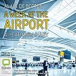 A Week at the Airport: A Heathrow Diary | Alain de Botton