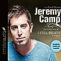 I Still Believe Audiobook by Jeremy Camp Narrated by Adam Verner