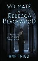 Yo Maté A Rebecca Blackwood: Una Historia De