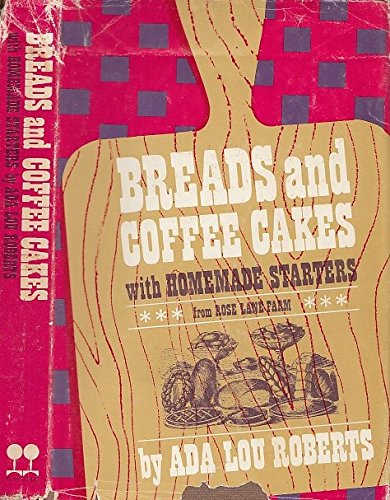 (Breads and Coffee Cakes with Homemade Starters From Rose Lane)