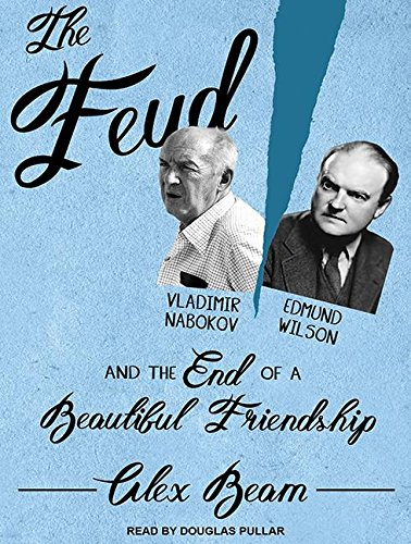 The Feud: Vladimir Nabokov, Edmund Wilson, and the End of a Beautiful Friendship by Tantor Audio