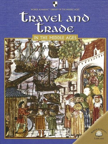 Travel and Trade in the Middle Ages (World Almanac Library of the Middle Ages) PDF