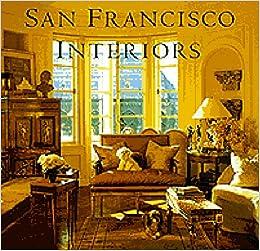 Amazon San Francisco Interiors 9780811808699 Diane Dorrans Saeks Alan Weintraub Herb Caen Books