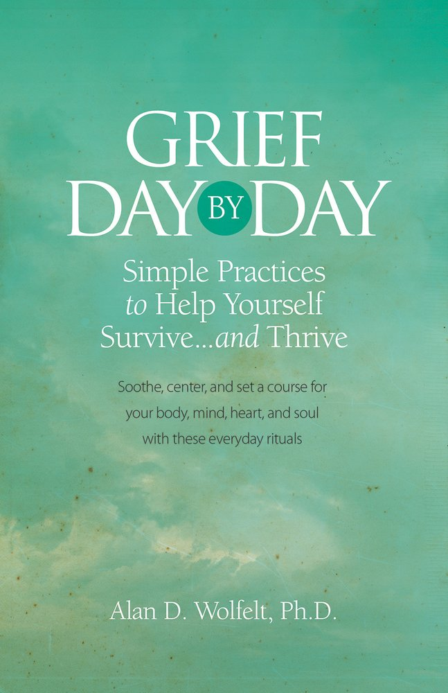 Grief Day By Day  Simple Everyday Practices To Help Yourself Survive... And Thrive