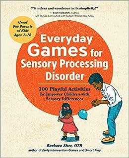 Is Sensory Processing Disorder Real >> Amazon Com Everyday Games For Sensory Processing Disorder 100