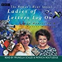 Ladies of Letters Log On Radio/TV Program by Carole Hayman, Lou Wakefield Narrated by Prunella Scales, Patricia Routledge