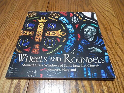 (Wheels and Roundels; Stained Glass Windows of Saint Benedict Church- Baltimore, Maryland)