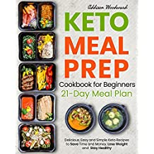Keto Diet Meal Prep Cookbook for Beginners: Delicious, Easy and Simple Keto Recipes to Save Time and Money, Lose Weight and Stay Healthy