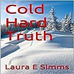 Cold Hard Truth: The Hunter Saga, Book 15 | Laura E. Simms
