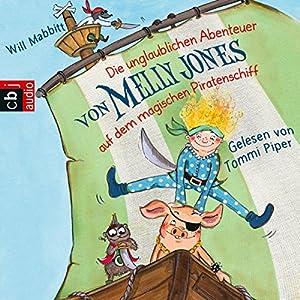 Die unglaublichen Abenteuer von Melly Jones auf dem magischen Piratenschiff (Melly Jones 1) Hörbuch
