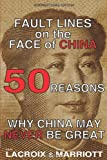 FAULT LINES on the FACE of CHINA: 50 REASONS WHY CHINA MAY NEVER BE GREAT, Karl Lacroix and David Marriott, 1453726489