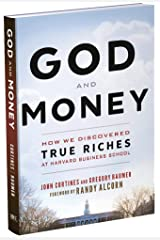 God and Money: How We Discovered True Riches at Harvard Business School Kindle Edition