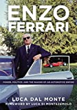 Enzo Ferrari: Power, Politics and the Making of an...