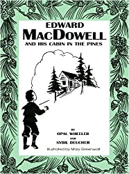 Edward MacDowell and His Cabin in the Pines (Great Musicians Series)