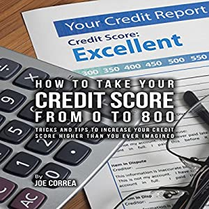 How to Take Your Credit Score from 0 to 800 Audiobook