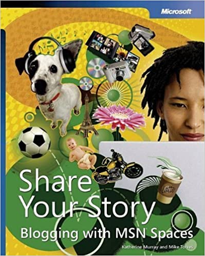 Share Your Story: Blogging with MSN® Spaces: Blogging with MSN Spaces by Katherine Murray (2006-03-15)
