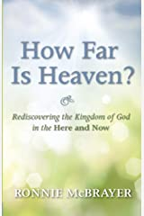 How Far Is Heaven?: Rediscovering the Kingdom of God in the Here and Now Paperback