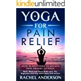 YOGA FOR PAIN RELIEF: Over 40 positions to relieve pain thanks to yoga. Back, Neck and whole body pain. For beginners and non