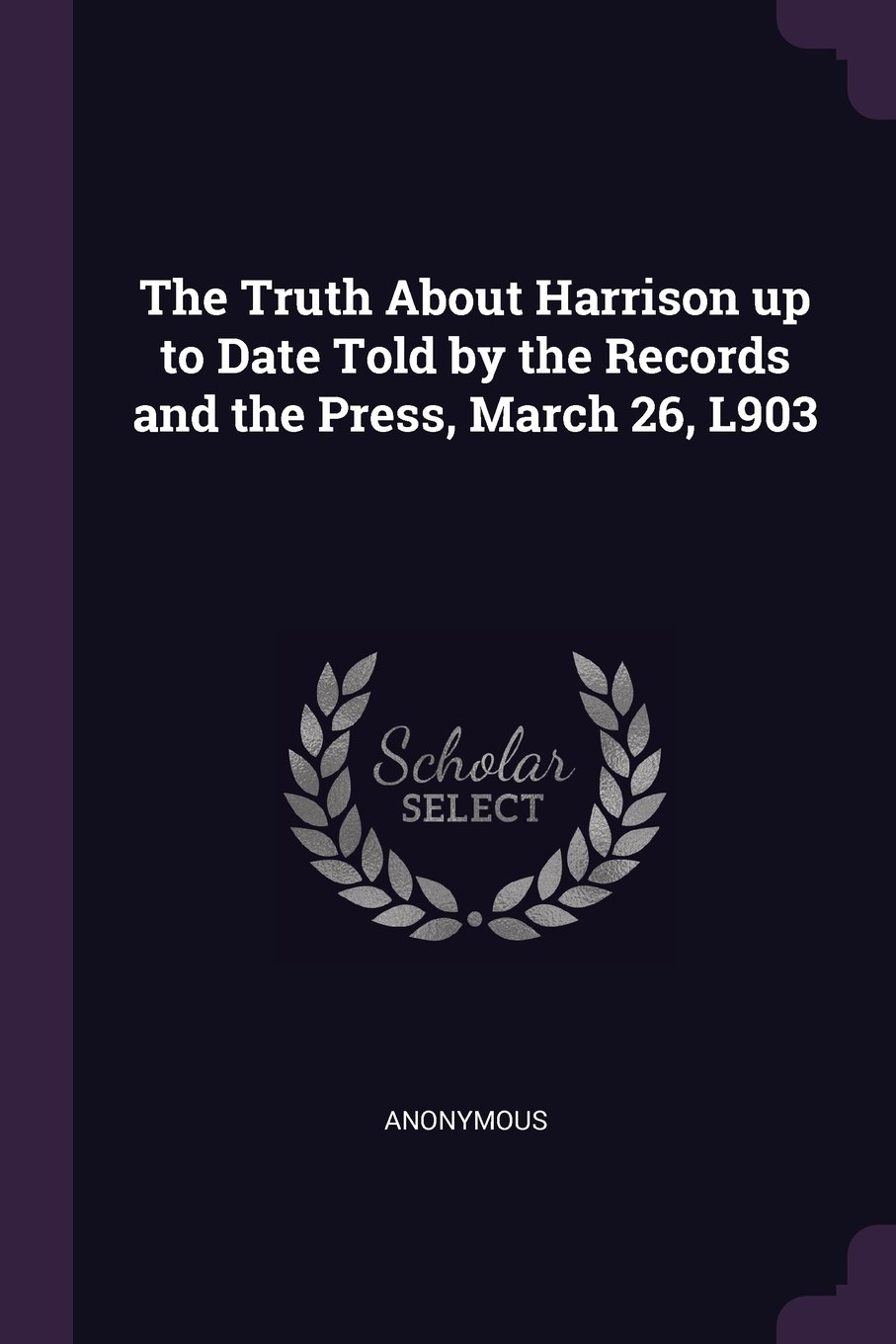 Download The Truth About Harrison up to Date Told by the Records and the Press, March 26, L903 PDF