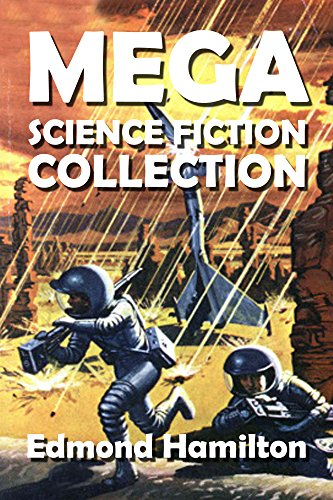 The Edmond Hamilton Mega Science Fiction Collection (Mega Collection Book 4)