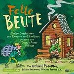 Fette Beute: Wilde Geschichten von Räubern und Banditen | Otfried Preußler,Florian Beckerhoff,Sabine Bohlmann,Joachim Friedrich,Wieland Freund
