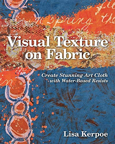 (Visual Texture on Fabric: Create Stunning Art Cloth with Water-Based Resists)