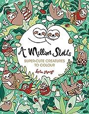A Million Sloths: Super-Cute Creatures to Colour: 1