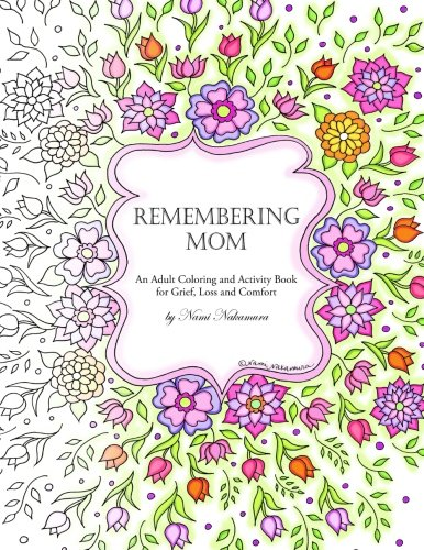 Remembering Mom: An Adult Coloring and Activity Book for Grief, Loss and Comfort