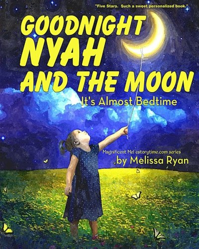Goodnight Nyah and the Moon, It's Almost Bedtime: Personalized Children's Books, Personalized Gifts, and Bedtime Stories (A Magnificent Me! estorytime.com Series) PDF